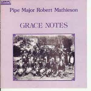 Pipe Major Robert Mathieson - Grace Notes