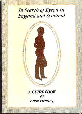 In Search of Byron in England and Scotland - Anne Fleming