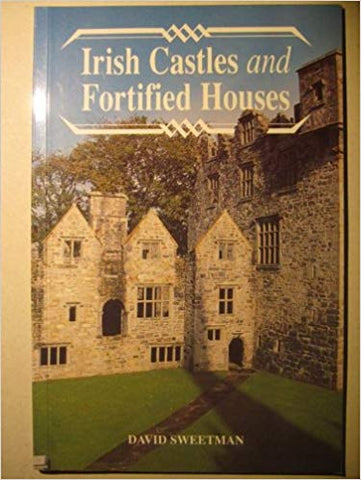 Irish Castles and Fortified Houses - David Sweetman