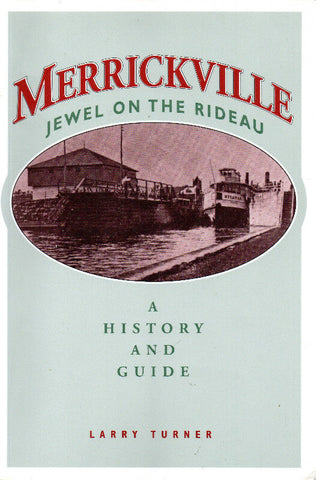 Merrickville Jewell on the Rideau History & Guide - Larry Turner