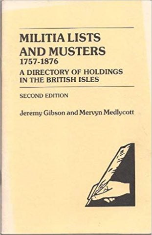 Militia Lists and Musters 1757-1876 - Jeremy Gibson & Mervyn Medleycott
