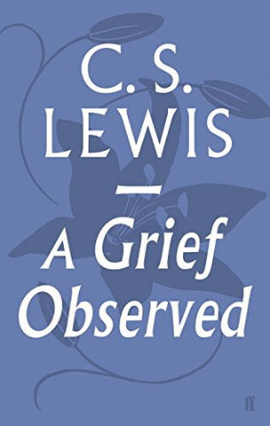 C. S. Lewis - A Grief Observed