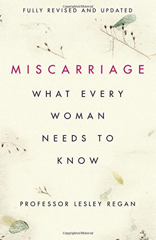 Lesley Regan - Miscarriage: What every Woman needs to know