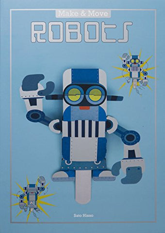 Sato Hisao - Make and Move: Robots: 12 Moving Paper Puppets to Press Out and P