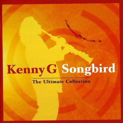 Kenny G - Songbird - The Ultimate Collection Audio CD