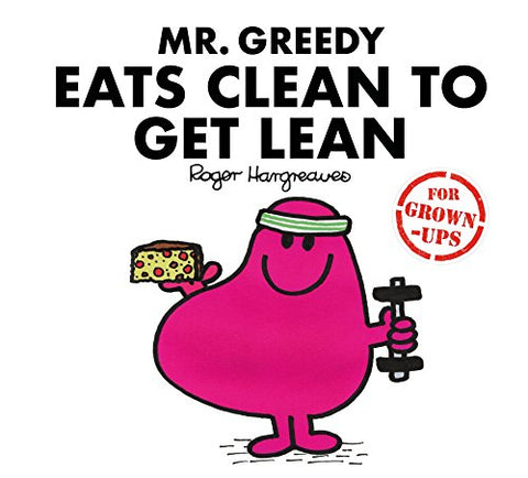 Liz Bankes - Mr Greedy Eats Clean to Get Lean