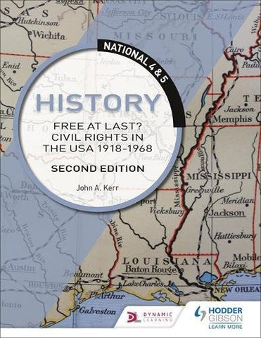 John Kerr - National 4 andamp; 5 History: Free at Last? Civil Rights in the USA 1918-1968: Second Edition