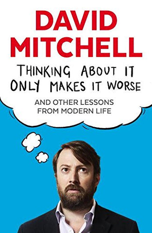 David Mitchell - Thinking About It Only Makes It Worse