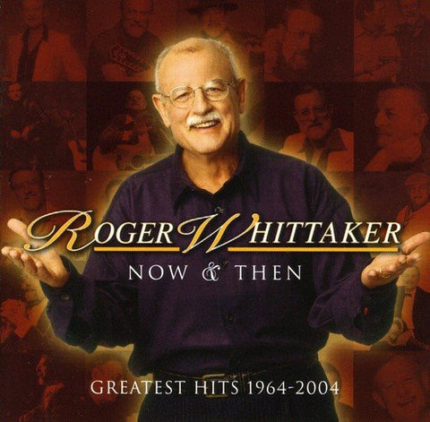 Roger Whittaker - Now and Then - Greatest Hits 1964 - 2004 Audio CD