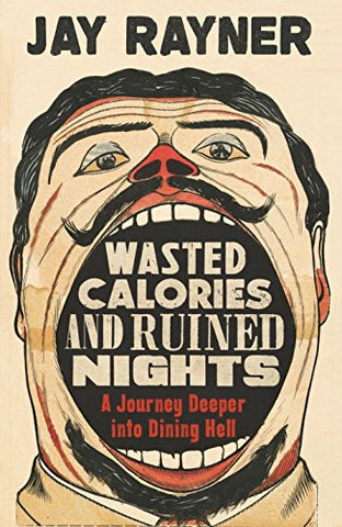 Jay Rayner - Wasted Calories and Ruined Nights