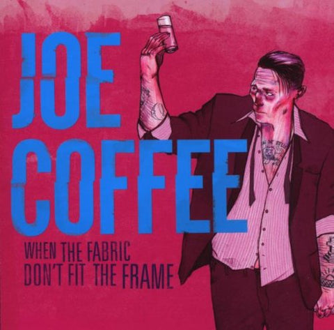 Joe Coffee - When The Fabric DonT Fit The Frame Audio CD
