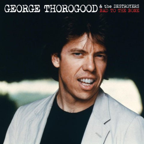 George Thorogood And The Destroyers - Bad To The Bone 25 Anniversary Audio CD