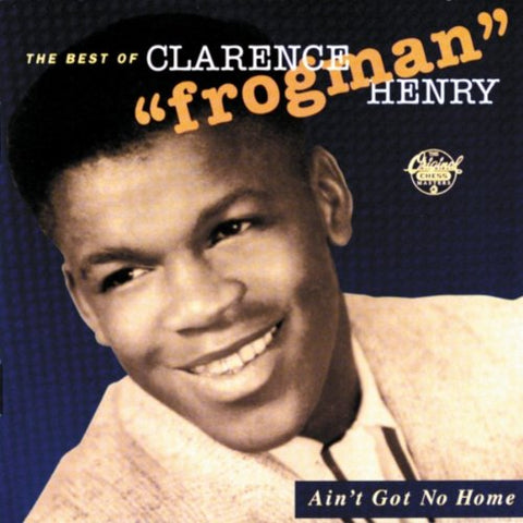 Clarence Frogman Henry - Aint Got No Home: The Best of Clarence Frogman Henry Audio CD