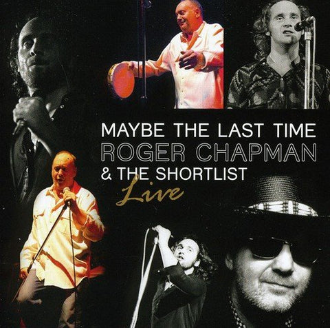 Roger Chapman - Maybe The Last Time: Live Audio CD