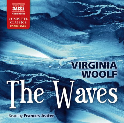 Frances Jeater - Woolf: The Waves (Unabridged) [Frances Jeater] [Naxos AudioBooks: NA0172] Audio CD