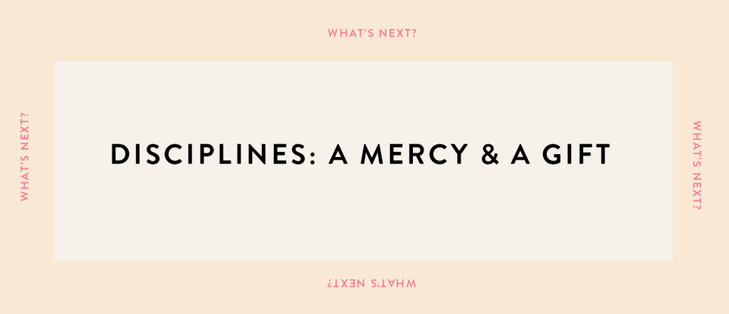 What's Next? | Disciplines: A Gift & A Mercy