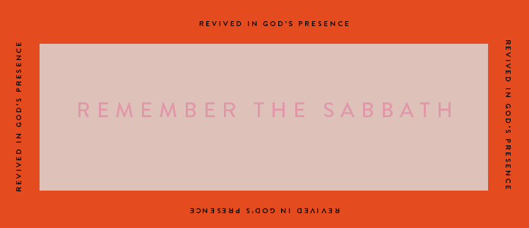 Remember the Sabbath: Revived in His Presence