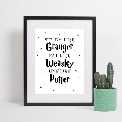 Study Like Granger, Eat Like Weasley, Live Like Potter Digital Print