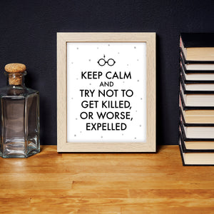 Keep Calm And Try Not To Get Killed, Or Worse, Expelled Digital Art Print