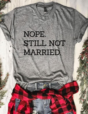 Nope Still Not Married T-Shirt
