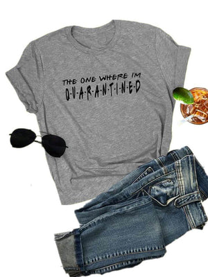 The One Where I'm Quarantined T-shirt