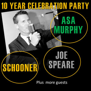 Sat 28th March 2020 - 10 Year Celebration Party with Asa Murphy - Schooner - Joe Speare