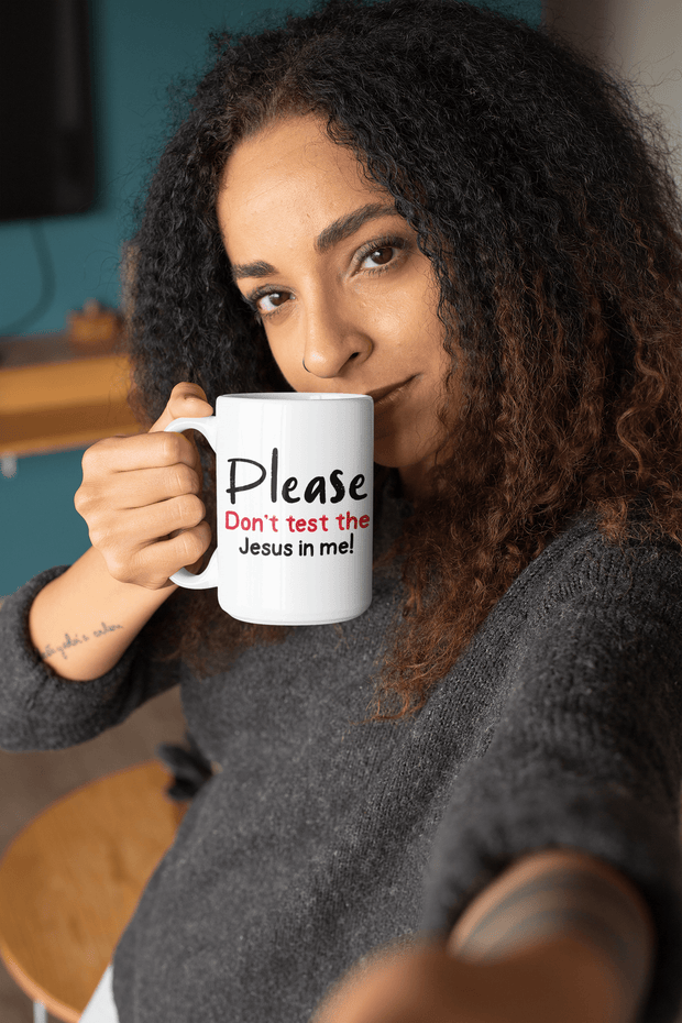 Please Don't test the Jesus in me!-11oz Mug Fuel