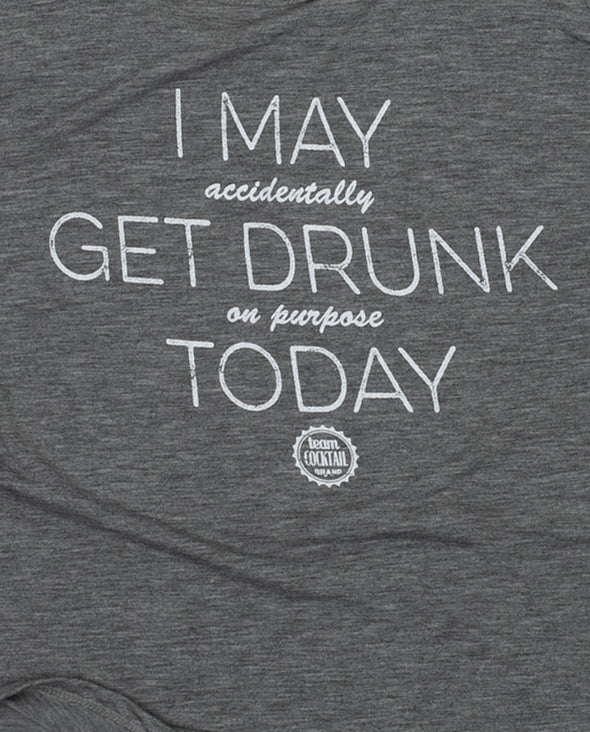 I May (accidentally) Get Drunk (on purpose) Today Ladies Tank
