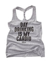 Day Drinking Is My Cardio Tank