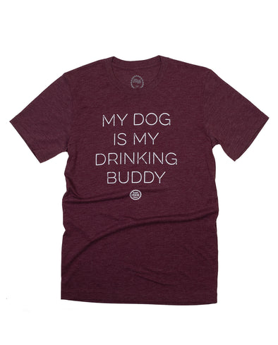 My Dog Is My Drinking Buddy Unisex Tee