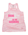 You Can't Drink All Day, If You Don't Start In The Morning Tank