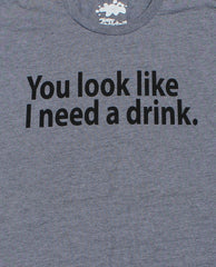You Look Like I Need A Drink Tee