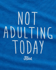 Not Adulting Today Unisex Tee