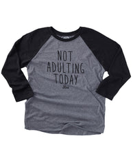 Not Adulting Today Baseball Tee