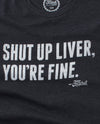 Shut Up Liver, You're Fine Unisex Tee
