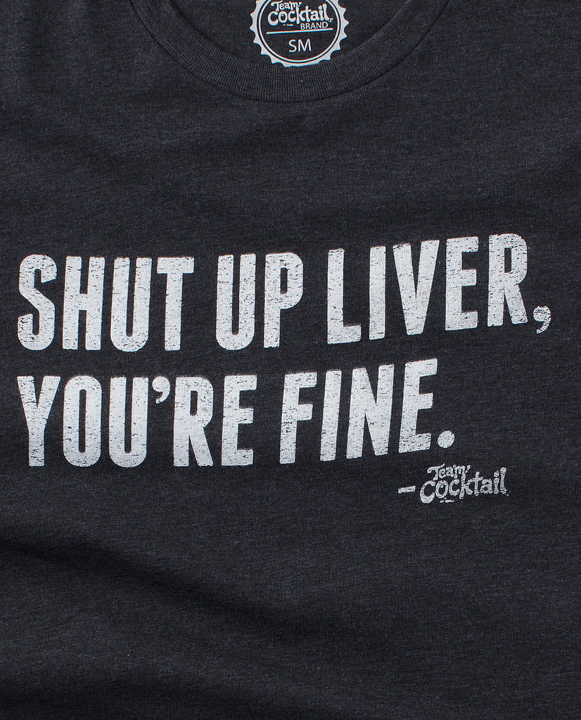 Shut Up Liver, You're Fine Tee & Tank