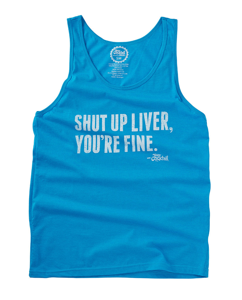 Shut Up Liver, You're Fine Unisex Tank