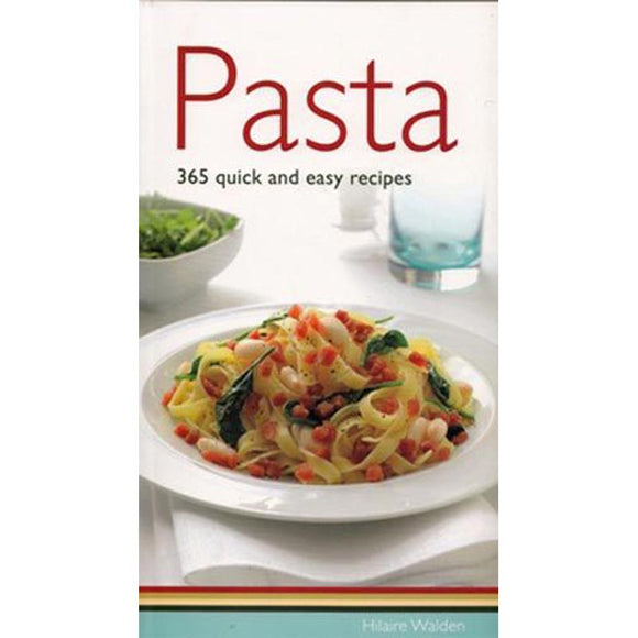 Pasta 365 Quick and Easy Recipes By Hilaire Walden