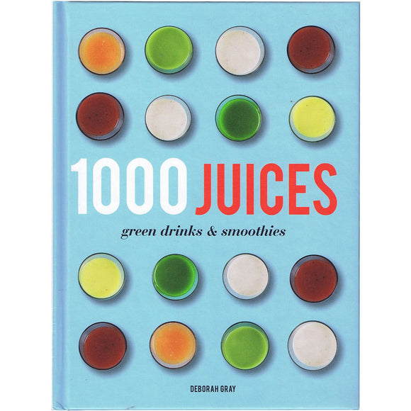 1000 Juices, Green Drinks & Smoothies Recipe Book