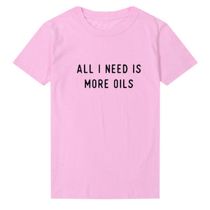 All I Need Is More Oils T-shirt - Modern Hippi