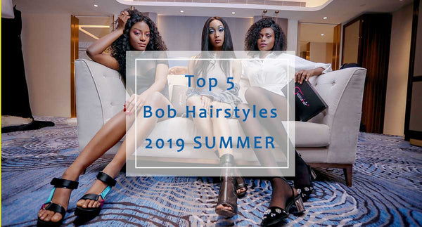 The Top 5 Bob Hairstyles You Should Try for 2019 Summer