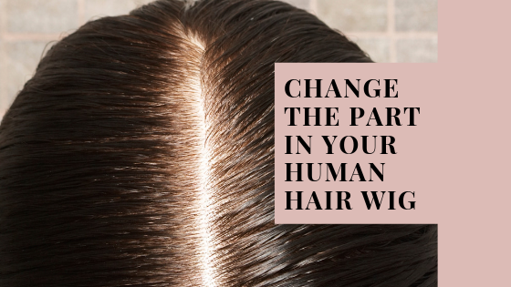 How to change the parting in your Human hair wig