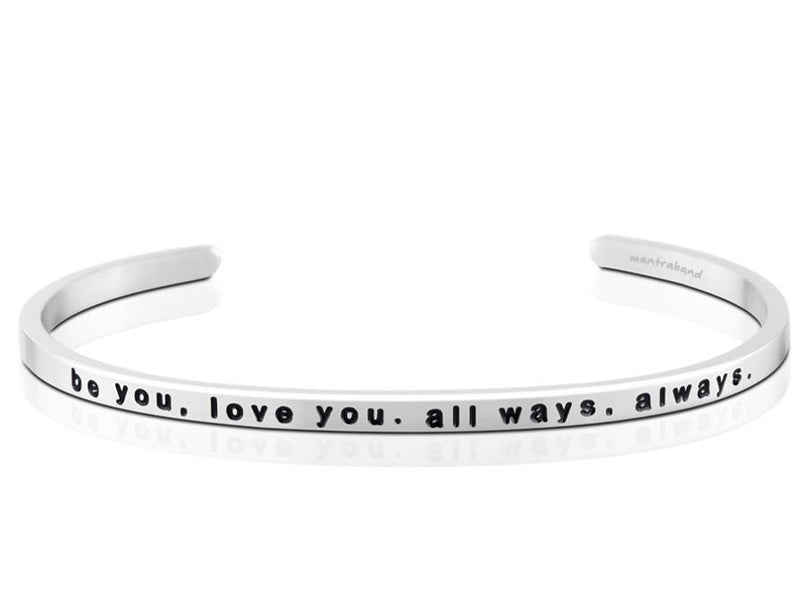 Be You, Love You. All Ways, Always Mantraband Cuff Bracelet