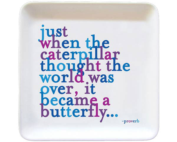 Just When The Caterpillar Quotable Dish