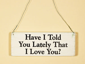 Have I Told You Lately Mini Hanging Sign