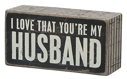 I Love That You're My Husband Box Sign