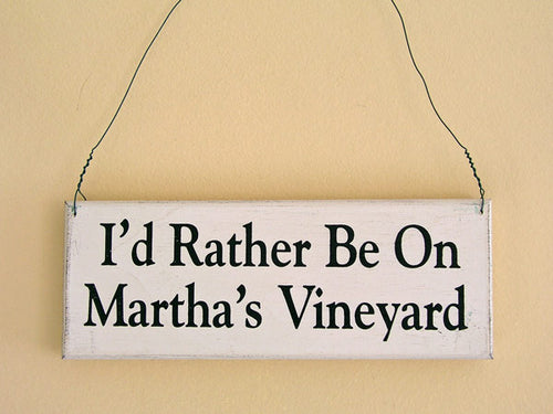 I'd Rather Be On Martha's Vineyard Small Sign