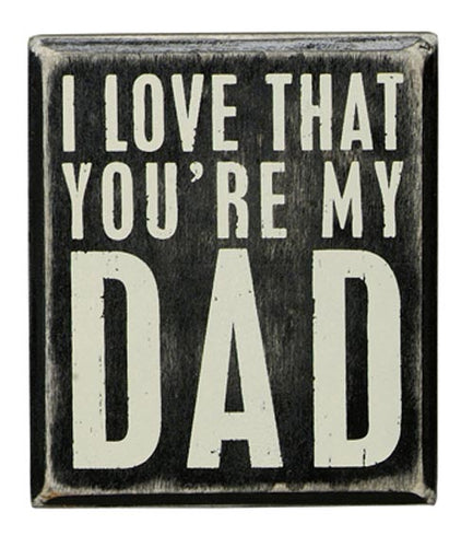 I Love That You're My Dad Box Sign