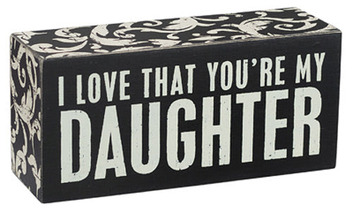 I Love That You're My Daughter Box Sign