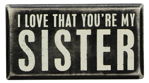 I Love That You're My Sister Box Sign